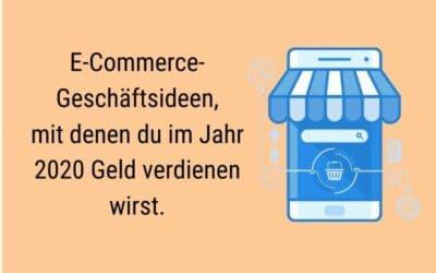 E-Commerce Geschäftsideen, mit denen Du im Jahr 2021 Geld verdienen wirst